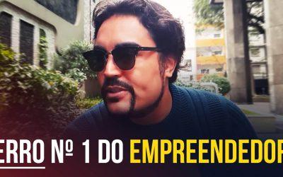 Erro do Empreendedor ao montar um negócio próprio